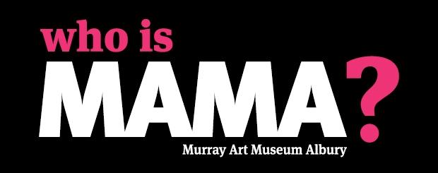 Who is MAMA? - Murray Art Museum Albury